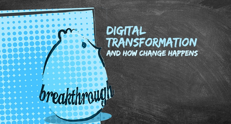 Digital Transformation - How Change Happens...