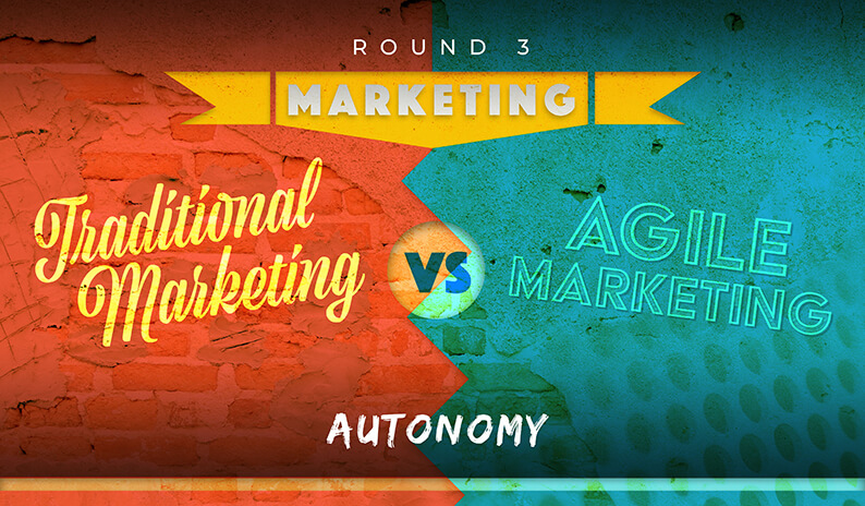 Traditional Marketing vs Agile Marketing : Round 3 - Autonomy